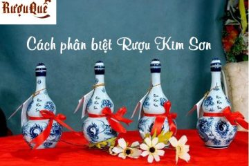 Cách phân biệt Rượu Kim Sơn thật giả